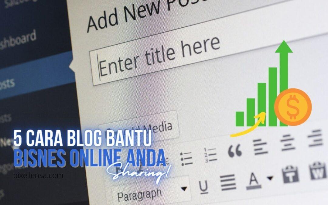 5 Cara Blog Bantu Bisnes Online Anda-Pixellensa Studio